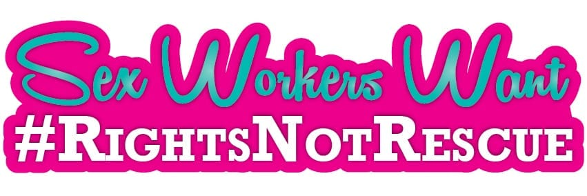 Sex Workers Want Rights Not Rescue